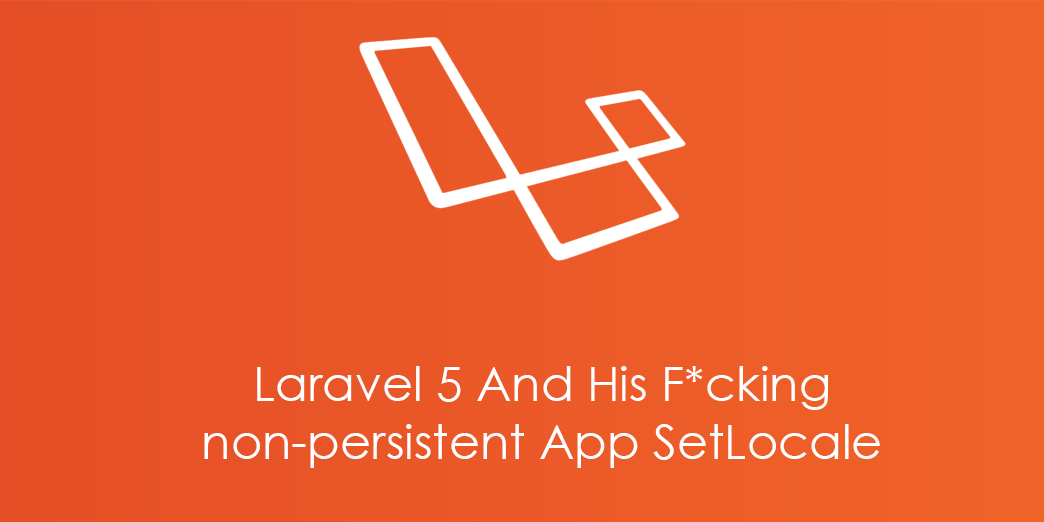 Laravel 5 And His F*cking non-persistent App SetLocale