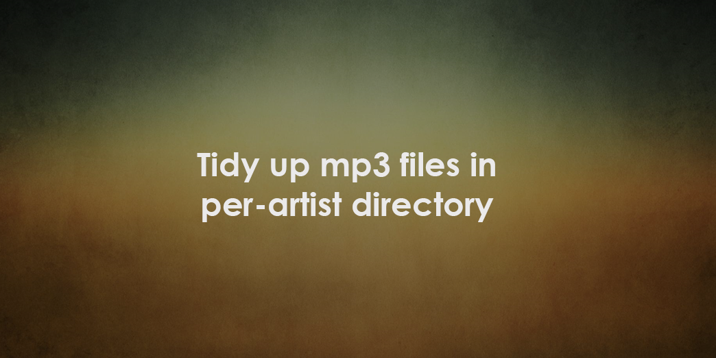 Tidy up mp3 files in per-artist directory